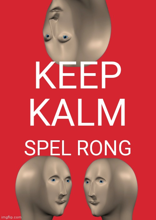Keep Calm And Carry On Red |  KEEP KALM; SPEL RONG | image tagged in memes,keep calm and carry on red | made w/ Imgflip meme maker