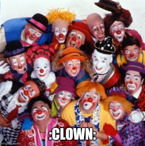 Clown |  :CLOWN: | image tagged in clowns | made w/ Imgflip meme maker