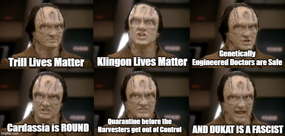 Angry Garaks Have Something to Say |  Genetically Engineered Doctors are Safe; Klingon Lives Matter; Trill Lives Matter; Quarantine before the Harvesters get out of Control; Cardassia is ROUND; AND DUKAT IS A FASCIST | image tagged in garak,star trek,star trek deep space nine,ds9,fascist | made w/ Imgflip meme maker