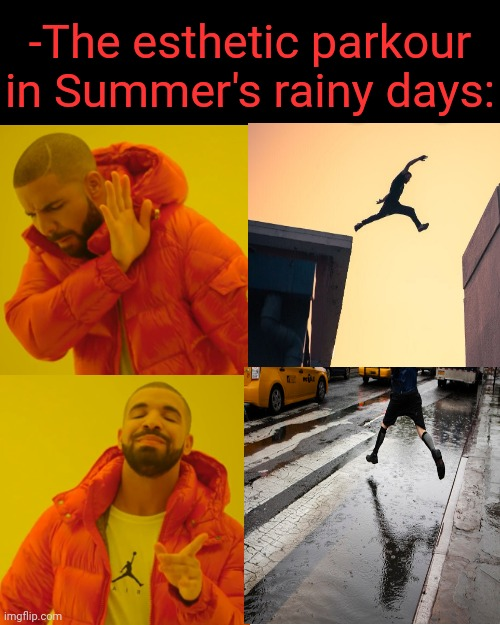 -Rocket jump when it's dropping water from sky clouds. |  -The esthetic parkour in Summer's rainy days: | image tagged in memes,drake hotline bling,parkour,sesame street,backflips,extreme sports | made w/ Imgflip meme maker