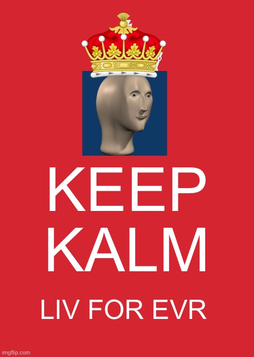 Keep Calm And Carry On Red Meme |  KEEP KALM; LIV FOR EVR | image tagged in meme man,live forever | made w/ Imgflip meme maker