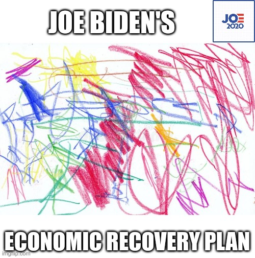 It must have been one of his good days |  JOE BIDEN'S; ECONOMIC RECOVERY PLAN | image tagged in joe biden,creepy joe biden,dementia | made w/ Imgflip meme maker