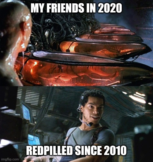 Matrix red pill |  MY FRIENDS IN 2020; REDPILLED SINCE 2010 | image tagged in awake,the great awakening,neo,qanon | made w/ Imgflip meme maker