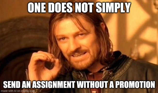 One Does Not Simply |  ONE DOES NOT SIMPLY; SEND AN ASSIGNMENT WITHOUT A PROMOTION | image tagged in memes,one does not simply,ai meme | made w/ Imgflip meme maker
