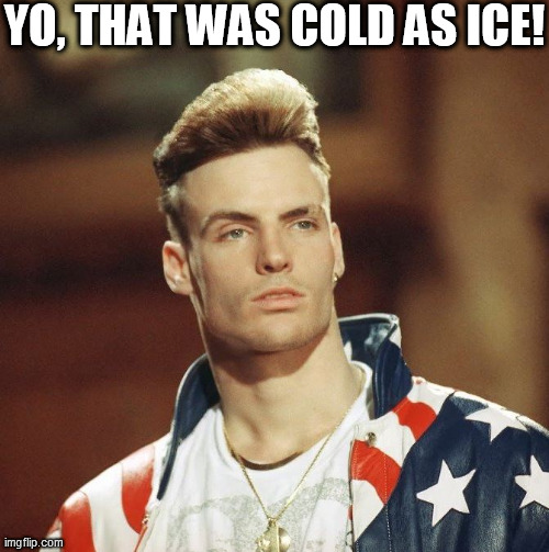YO, THAT WAS COLD AS ICE! | made w/ Imgflip meme maker