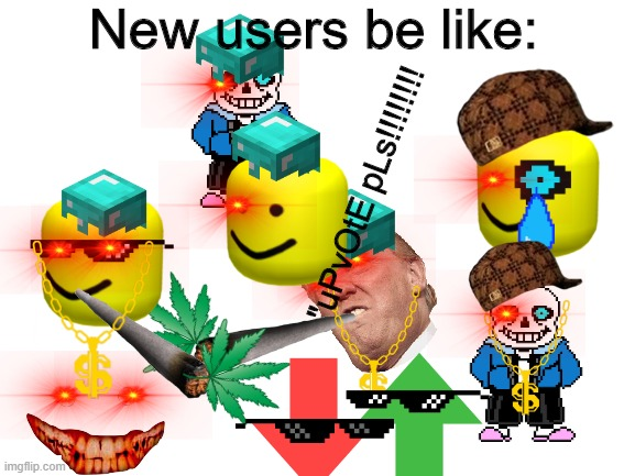 "How to describe a new user in 1 easy step |  New users be like:; ""uPvOtE pLs!!!!!!!! 