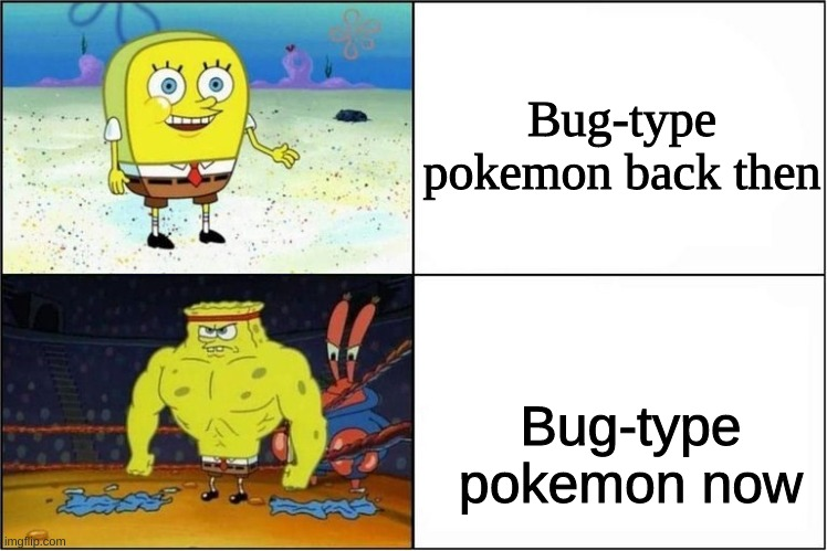 Weak vs Strong Spongebob |  Bug-type pokemon back then; Bug-type pokemon now | image tagged in weak vs strong spongebob,pokemon | made w/ Imgflip meme maker