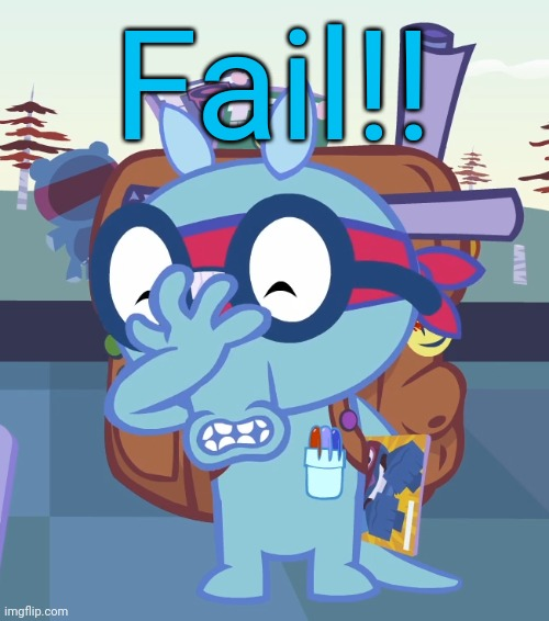 Sniffles Facepalm (HTF) | Fail!! | image tagged in sniffles facepalm htf | made w/ Imgflip meme maker