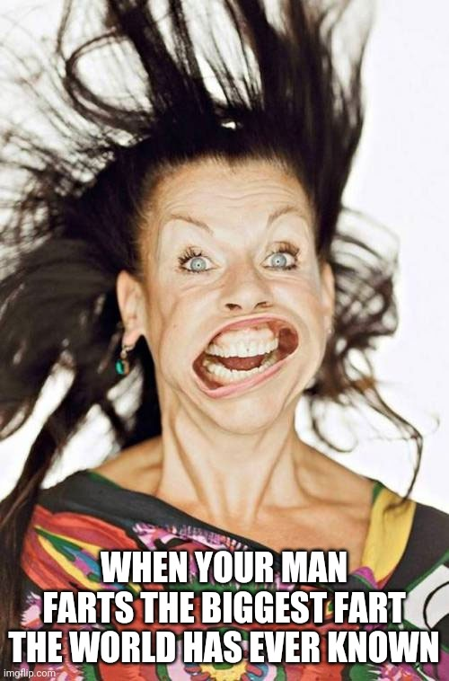 windy |  WHEN YOUR MAN FARTS THE BIGGEST FART THE WORLD HAS EVER KNOWN | image tagged in windy | made w/ Imgflip meme maker