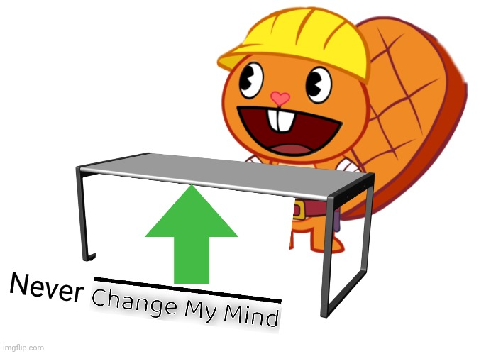 Handy (Change My Mind) (HTF Meme) | Never | image tagged in handy change my mind htf meme | made w/ Imgflip meme maker