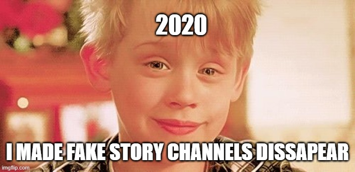 Fake story channels are dissapearing |  2020; I MADE FAKE STORY CHANNELS DISSAPEAR | image tagged in home alone disappear,true story,youtube,memes,home alone | made w/ Imgflip meme maker