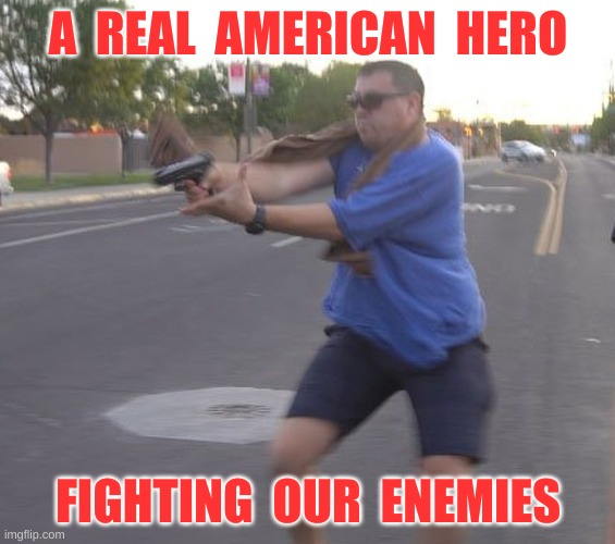 Stephen Baca with pistol drawn |  A  REAL  AMERICAN  HERO; FIGHTING  OUR  ENEMIES | image tagged in 2nd amendment,albuquerque,self defense,gun,protest,freedom | made w/ Imgflip meme maker