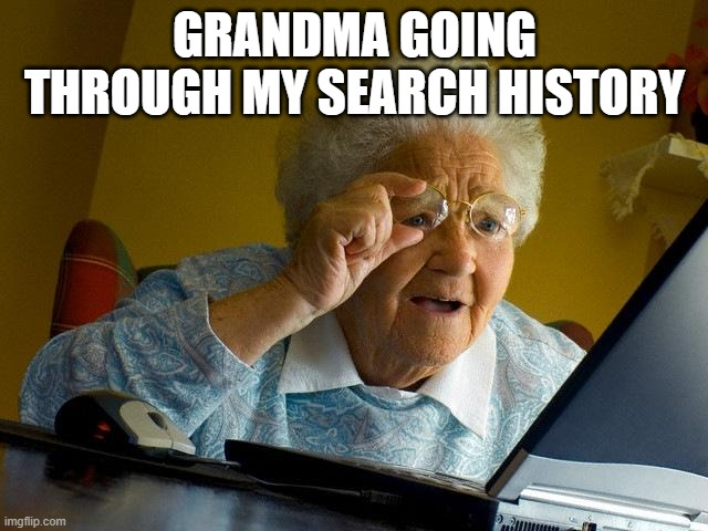 Grandma Look Away |  GRANDMA GOING THROUGH MY SEARCH HISTORY | image tagged in memes,grandma finds the internet,internet,google search | made w/ Imgflip meme maker