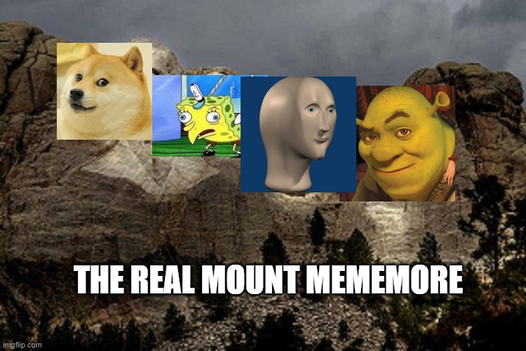 This the real Mount Mememore |  THE REAL MOUNT MEMEMORE | image tagged in shrek,doge,mocking spongebob,meme man | made w/ Imgflip meme maker