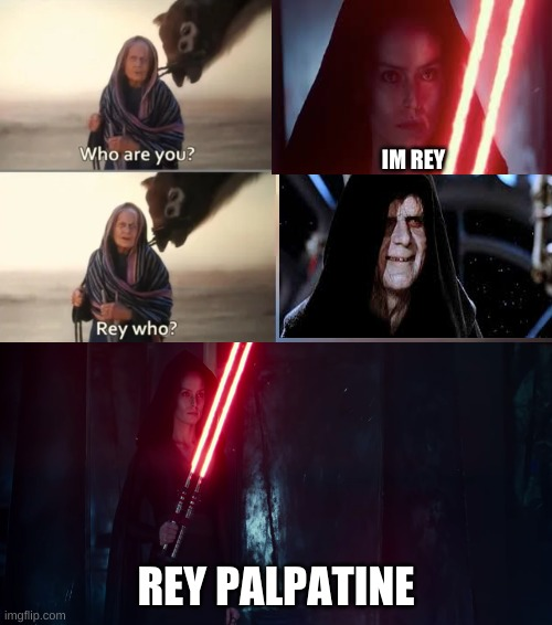 Rey Who? |  IM REY; REY PALPATINE | image tagged in rey who | made w/ Imgflip meme maker