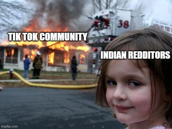 Tik Tok community is DEAD |  TIK TOK COMMUNITY; INDIAN REDDITORS | image tagged in memes,disaster girl,tik tok,banned | made w/ Imgflip meme maker