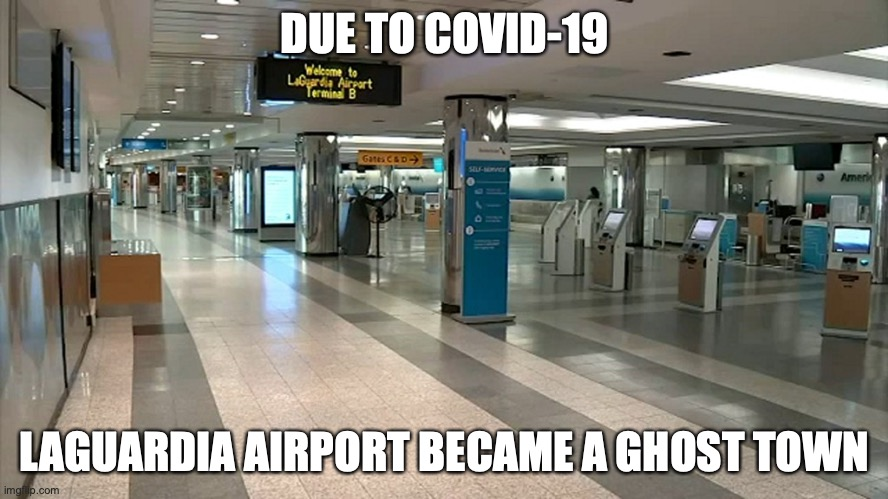 LaGuardia Airport During Shutdown |  DUE TO COVID-19; LAGUARDIA AIRPORT BECAME A GHOST TOWN | image tagged in airport,laguardia,memes | made w/ Imgflip meme maker