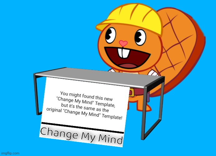 "Change My Mind (HTF Version) |  You might found this new ""Change My Mind"" Template, but it's the same as the original ""Change My Mind"" Template! 