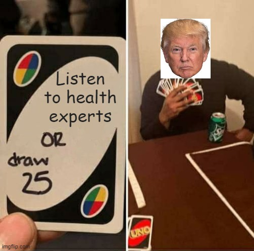 UNO Draw 25 Cards |  Listen to health experts | image tagged in memes,uno draw 25 cards | made w/ Imgflip meme maker