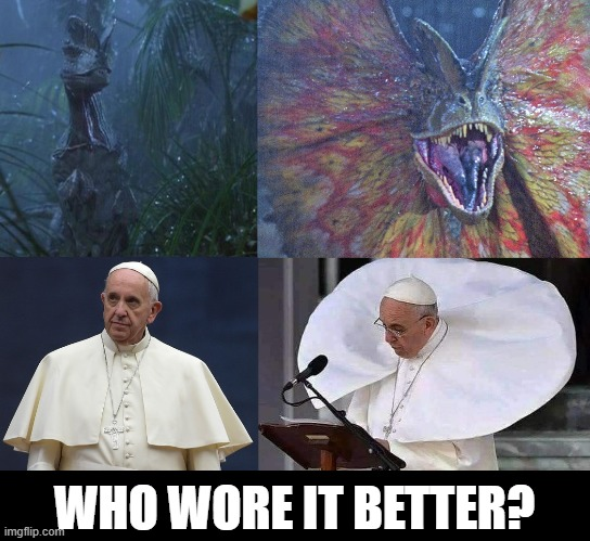 pope your collar dilophosaur |  WHO WORE IT BETTER? | image tagged in dilophosaurus pope,jurassic park,catholic,pope,fashion,collar | made w/ Imgflip meme maker