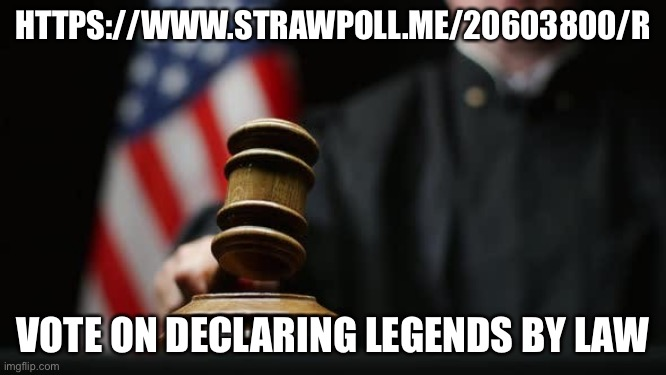Gavel Judge Flag |  HTTPS://WWW.STRAWPOLL.ME/20603800/R; VOTE ON DECLARING LEGENDS BY LAW | image tagged in gavel judge flag | made w/ Imgflip meme maker