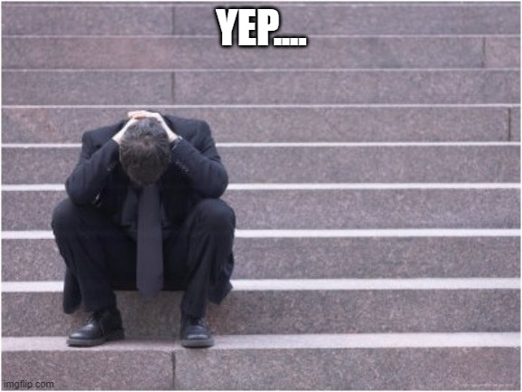 Dejected | YEP.... | image tagged in dejected | made w/ Imgflip meme maker