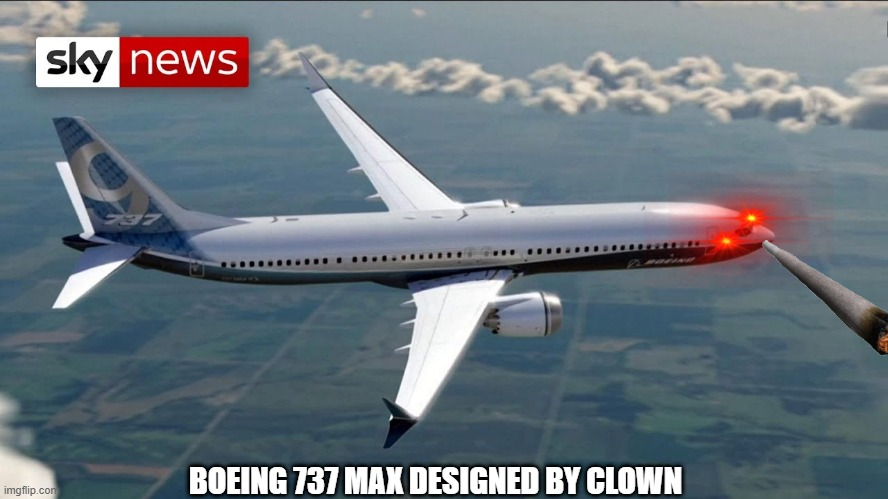 This is what i saw when i was searching up ''Boeing 737'' |  BOEING 737 MAX DESIGNED BY CLOWN | image tagged in why,distracted boyfriend,is this a pigeon,designed,for,clowns | made w/ Imgflip meme maker