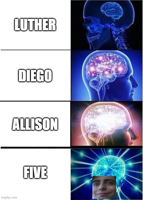 Expanding Brain |  LUTHER; DIEGO; ALLISON; FIVE | image tagged in memes,expanding brain,umbrella academy | made w/ Imgflip meme maker