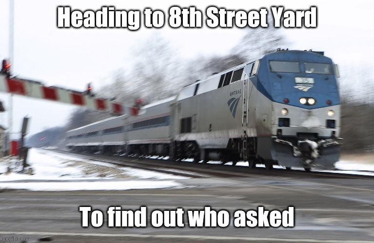 Heading to 8th Street Yard to find  out who asked | image tagged in heading to 8th street yard to find out who asked | made w/ Imgflip meme maker
