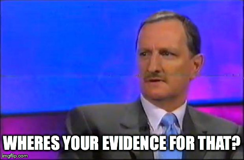 WHERES YOUR EVIDENCE FOR THAT? | made w/ Imgflip meme maker