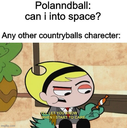 polandball in a nutshell |  Polanndball: can i into space? Any other countryballs charecter: | image tagged in so,polandball | made w/ Imgflip meme maker