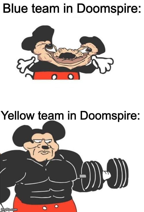 yeah |  Blue team in Doomspire:; Yellow team in Doomspire: | image tagged in buff mickey mouse,memes,doomspire,roblox | made w/ Imgflip meme maker
