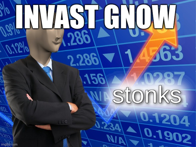 stonks | INVAST GNOW | image tagged in stonks | made w/ Imgflip meme maker