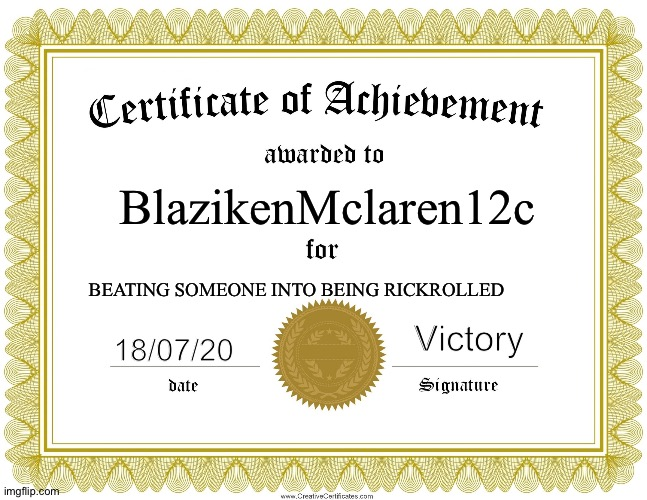 CERTIFICATE OF ACHIEVEMENT | BlazikenMclaren12c Victory 18/07/20 BEATING SOMEONE INTO BEING RICKROLLED | image tagged in certificate of achievement | made w/ Imgflip meme maker