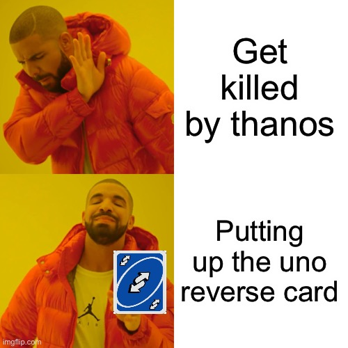 Get killed by thanos Putting up the uno reverse card | image tagged in memes,drake hotline bling | made w/ Imgflip meme maker