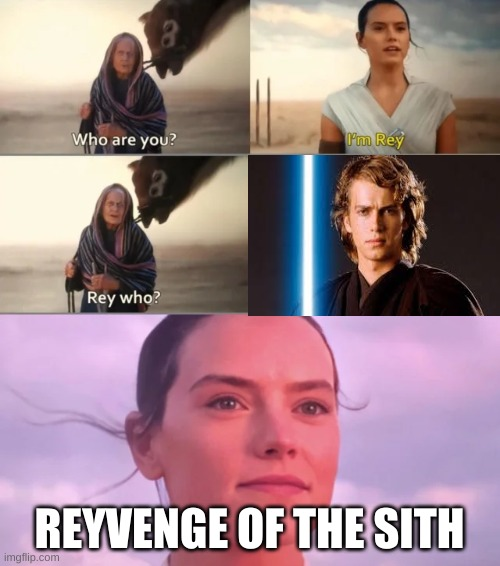 Rey Who? | REYVENGE OF THE SITH | image tagged in rey who | made w/ Imgflip meme maker