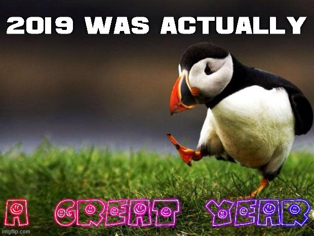 2019 was the year AhnsahngHong made me question my own existence | image tagged in memes,unpopular opinion puffin,2019,2020,unpopular opinion,relatable | made w/ Imgflip meme maker