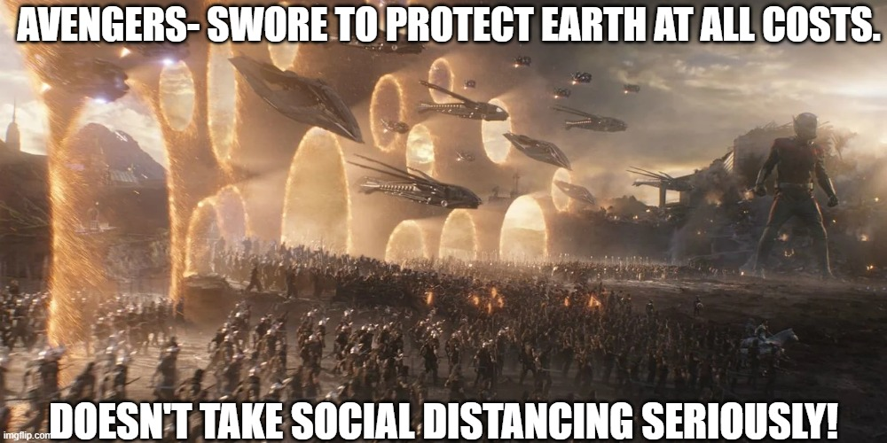 Funny Marvel |  AVENGERS- SWORE TO PROTECT EARTH AT ALL COSTS. DOESN'T TAKE SOCIAL DISTANCING SERIOUSLY! | image tagged in avengers endgame,marvel,x-men,endgame | made w/ Imgflip meme maker