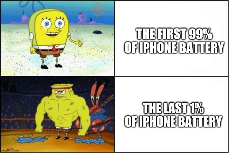 So true |  THE FIRST 99% OF IPHONE BATTERY; THE LAST 1% OF IPHONE BATTERY | image tagged in weak vs strong spongebob,memes | made w/ Imgflip meme maker