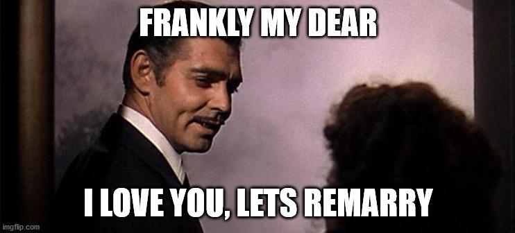 Rhett Butler    FRANKLY MY DEAR; I LOVE YOU, LETS REMARRY   image tagged in rhett butler   made w/ Imgflip meme maker