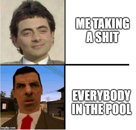 Me taking a shit |  ME TAKING A SHIT; EVERYBODY IN THE POOL | image tagged in mr bean confused | made w/ Imgflip meme maker