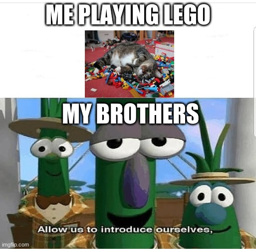 Pesky Bros |  ME PLAYING LEGO; MY BROTHERS | image tagged in allow us to introduce ourselves | made w/ Imgflip meme maker