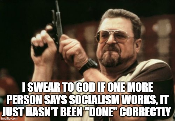 "If you only knew the power of the dark side |  I SWEAR TO GOD IF ONE MORE PERSON SAYS SOCIALISM WORKS, IT JUST HASN'T BEEN ""DONE"" CORRECTLY 