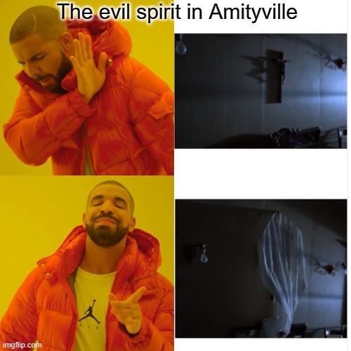 Drake Hotline Bling Meme |  The evil spirit in Amityville | image tagged in memes,drake hotline bling | made w/ Imgflip meme maker
