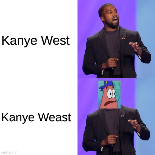 Came with this idea maybe a few years ago, just getting around to using it XD |  Kanye West; Kanye Weast | image tagged in kanye west,kanye,interupting kanye,patrick,pirate,west | made w/ Imgflip meme maker