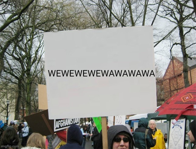 Ufufufufufufufuf |  WEWEWEWEWAWAWAWA | image tagged in blank protest sign | made w/ Imgflip meme maker