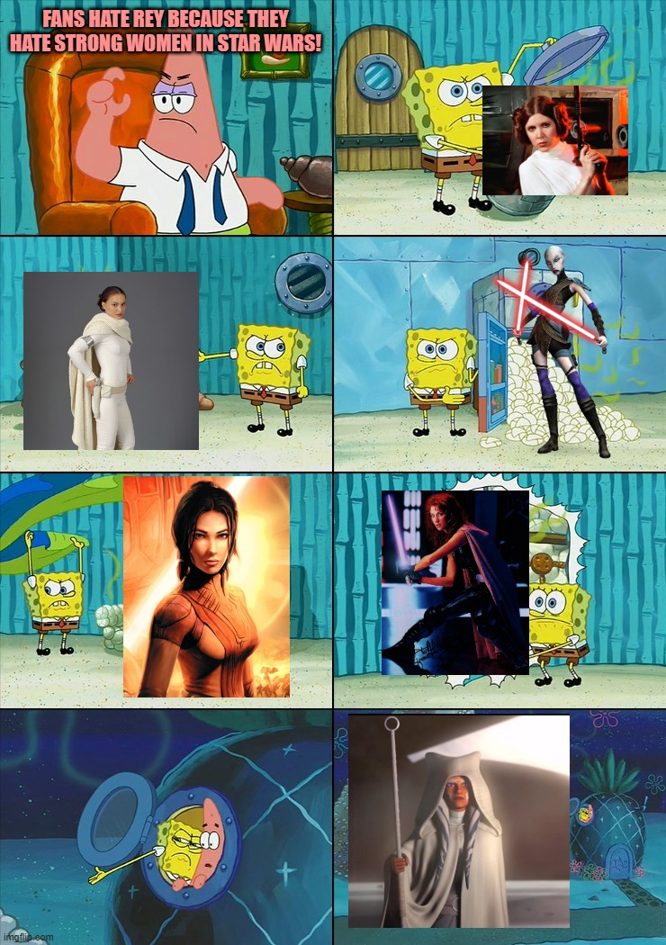 Spongebob shows Patrick Garbage |  FANS HATE REY BECAUSE THEY HATE STRONG WOMEN IN STAR WARS! | image tagged in spongebob shows patrick garbage | made w/ Imgflip meme maker