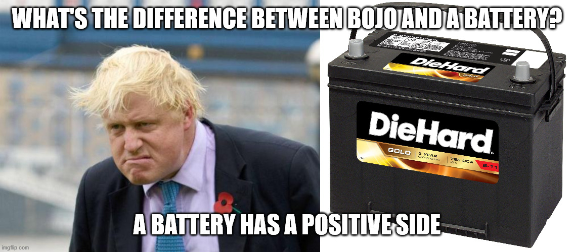 Bojo Positive? |  WHAT'S THE DIFFERENCE BETWEEN BOJO AND A BATTERY? A BATTERY HAS A POSITIVE SIDE | image tagged in boris johnson,battery | made w/ Imgflip meme maker
