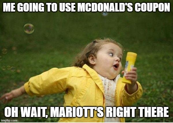 Luxury dining is better |  ME GOING TO USE MCDONALD'S COUPON; OH WAIT, MARIOTT'S RIGHT THERE | image tagged in memes,chubby bubbles girl,mcdonalds,luxury | made w/ Imgflip meme maker