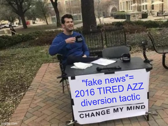"tired Azz words! |  ""fake news""= 2016 TIRED AZZ diversion tactic 